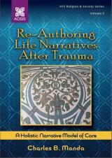 Cover for Re-Authoring Life Narratives After Trauma: A Holistic Narrative Model of Care