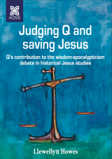 Cover for Judging Q and saving Jesus: Q's contribution to the wisdom-apocalypticism debate in historical Jesus studies