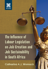 Cover for The Influence of Labour Legislation on Job Creation and Job Sustainability in South Africa
