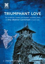 Cover for Triumphant Love: The contextual, creative and strategic missionary work of Amy Beatrice Carmichael in south India