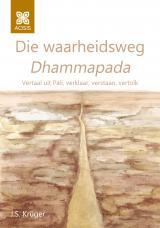 Cover for Die waarheidsweg Dhammapada: Vertaal uit Pāli, verklaar, verstaan, vertolk