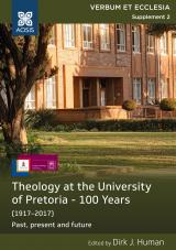 Cover for [Published in December 2017] Theology at the University of Pretoria – 100 years: (1917–2017) Past, present and future