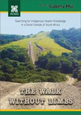 Cover for The Walk Without Limbs: Searching for Indigenous Health Knowledge in a Rural South African Context